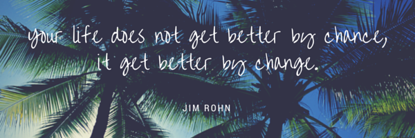Your life does not get better by chance,